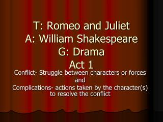 T: Romeo and Juliet A: William Shakespeare G: Drama Act  1