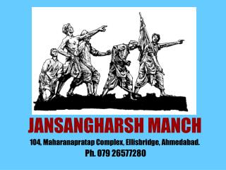 JANSANGHARSH MANCH 104, Maharanapratap Complex, Ellisbridge, Ahmedabad.  Ph. 079 26577280
