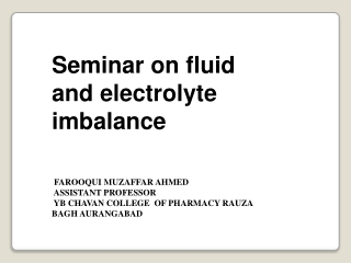Seminar on fluid and electrolyte imbalance FAROOQUI MUZAFFAR AHMED ASSISTANT PROFESSOR