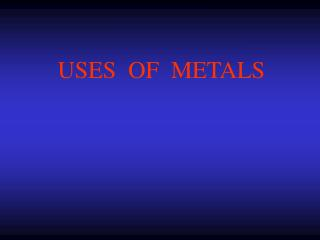 USES  OF  METALS