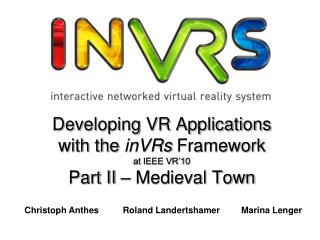 Developing VR Applications with the  inVRs  Framework at IEEE VR'10 Part II – Medieval Town