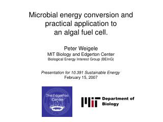 Microbial energy conversion and practical application to an algal fuel cell. Peter Weigele