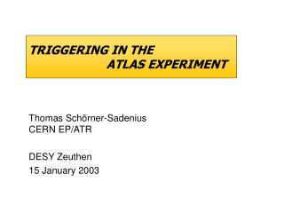 TRIGGERING IN THE 	    	      ATLAS EXPERIMENT