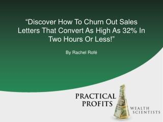 """Discover How To Churn Out Sales Letters That Convert As High As 32% In Two Hours Or Less!"""