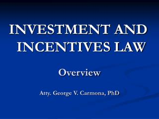 Overview Atty. George V. Carmona, PhD