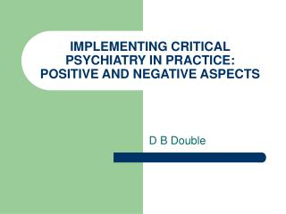 IMPLEMENTING CRITICAL PSYCHIATRY IN PRACTICE:  POSITIVE AND NEGATIVE ASPECTS