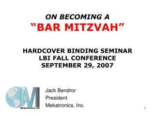 "ON BECOMING A ""BAR MITZVAH"" HARDCOVER BINDING SEMINAR LBI FALL CONFERENCE  SEPTEMBER 29, 2007"
