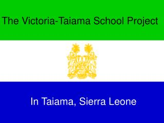 The Victoria-Taiama School Project