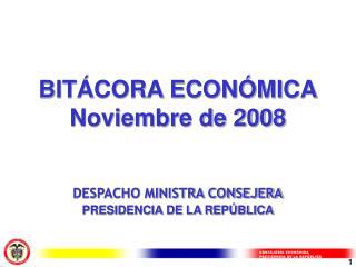 BITÁCORA ECONÓMICA Noviembre de 2008 DESPACHO MINISTRA CONSEJERA PRESIDENCIA DE LA REPÚBLICA