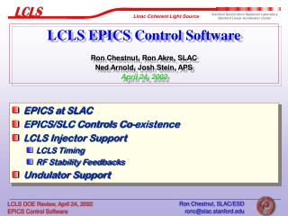 EPICS at SLAC EPICS/SLC Controls Co-existence LCLS Injector Support LCLS Timing
