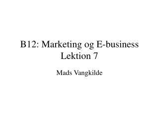B12: Marketing og E-business Lektion 7