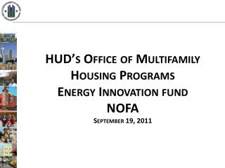 HUD s Office of Multifamily Housing Programs Energy Innovation fund NOFA September 19, 2011