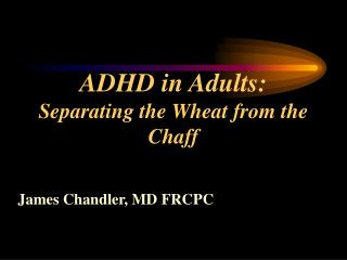 ADHD in Adults: Separating the Wheat from the Chaff