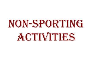 NON-SPORTING  ACTIVITIES