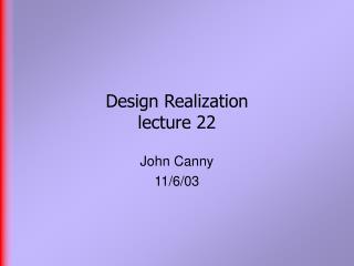 Design Realization lecture 22