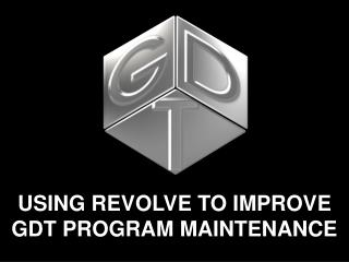 USING REVOLVE TO IMPROVE GDT  PROGRAM MAINTENANCE