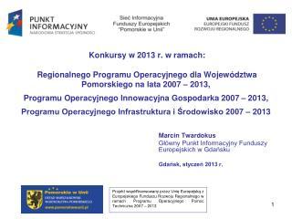 Marcin Twardokus Główny Punkt Informacyjny Funduszy Europejskich w Gdańsku Gdańsk, styczeń 2013 r.