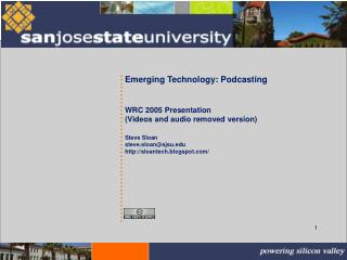 Emerging Technology: Podcasting WRC 2005 Presentation (Videos and audio removed version) Steve Sloan steve.sloan@sjsu sl