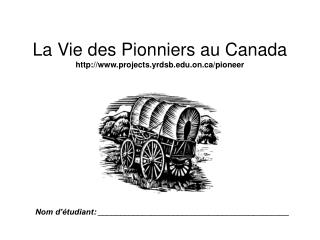 La Vie des Pionniers au Canada projects.yrdsb.on/pioneer