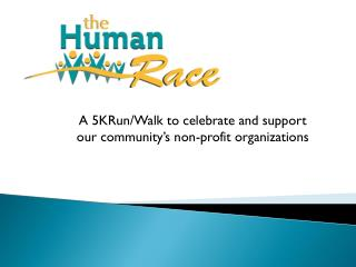 A 5KRun/Walk to celebrate and support our community's non-profit organizations
