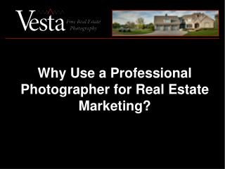 Why Use a Professional Photographer for Real Estate Marketing?