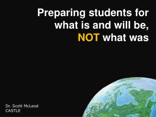 Preparing students for what is and will be, NOT  what was