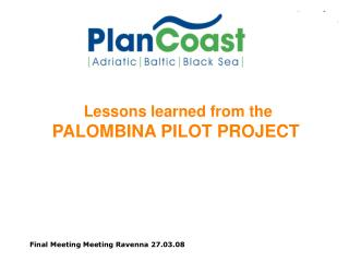 Lessons learned from the PALOMBINA PILOT PROJECT