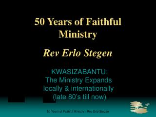 50 Years of Faithful Ministry Rev Erlo Stegen