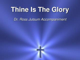 Thine  Is The Glory Dr. Ross Jutsum Accompaniment
