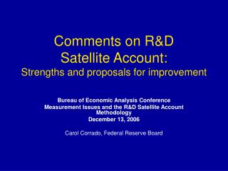 Comments on R&D  Satellite Account:  Strengths and proposals for improvement