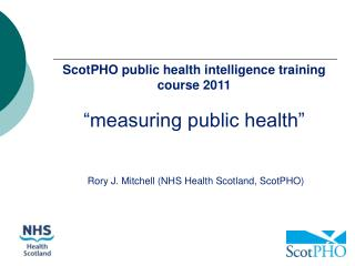 "ScotPHO public health intelligence training course 2011 ""measuring public health"""