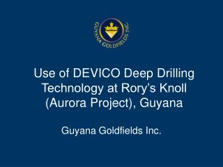 Use of DEVICO Deep Drilling Technology at Rory's Knoll (Aurora Project), Guyana