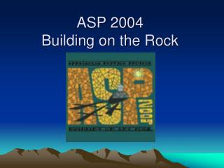 ASP 2004 Building on the Rock