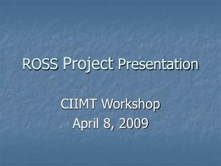 ROSS  Project  Presentation