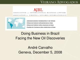 Doing Business in Brazil Facing the New Oil Discoveries  Andr  Carvalho Geneva, December 5, 2008