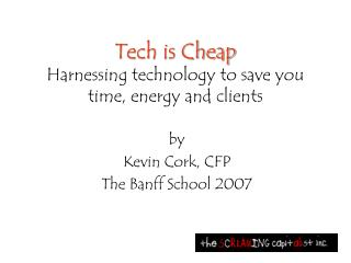 Tech is Cheap Harnessing technology to save you time, energy and clients