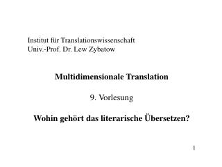 Institut für Translationswissenschaft Univ.-Prof. Dr. Lew Zybatow Multidimensionale Translation