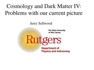 Cosmology and Dark Matter IV: Problems with our current picture
