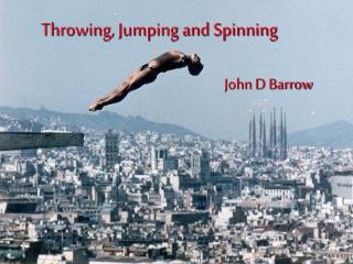 Throwing, Jumping and Spinning