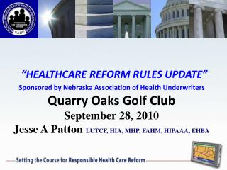 HEALTHCARE REFORM RULES UPDATE    Sponsored by Nebraska Association of Health Underwriters     Quarry Oaks Golf Club  S