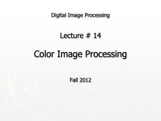 Digital Image Processing Lecture # 14 Color Image Processing