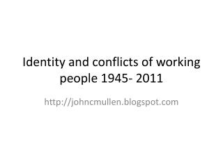 Identity and conflicts of working people 1945- 2011