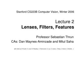 Stanford CS223B Computer Vision, Winter 2006  Lecture 2  Lenses, Filters, Features