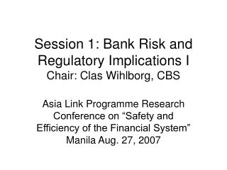 Session 1: Bank Risk and Regulatory Implications I  Chair: Clas Wihlborg, CBS