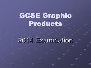 GCSE Graphic Products 2014 Examination