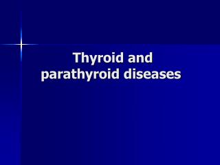 Thyroid and parathyroid diseases