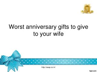 Worst Anniversary Gifts to give to your Wife