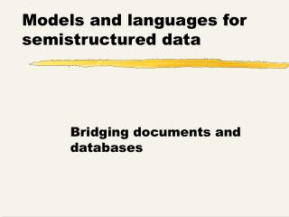 Models and languages for semistructured data