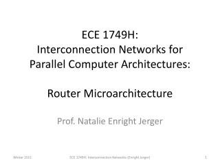 ECE 1749H:  Interconnection Networks for Parallel Computer Architectures: Router Microarchitecture