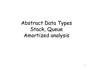Abstract Data Types Stack, Queue Amortized analysis